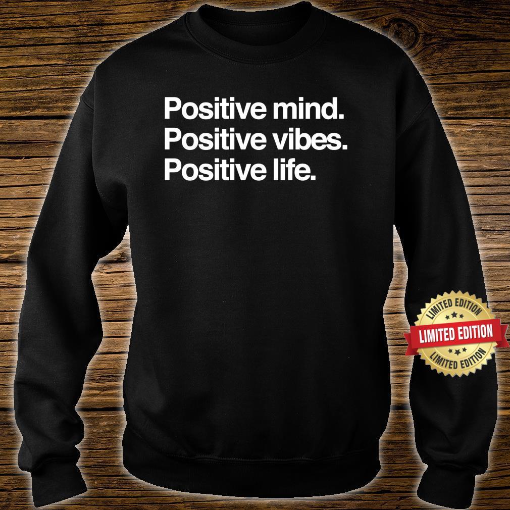 Positive Mind Positive Vibes Positive Life Shirt sweater