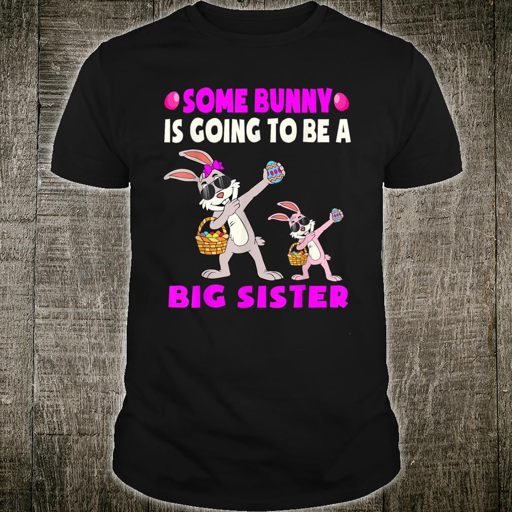 Some Bunny Is Going To Be A Sister Easter Big Sister Shirt