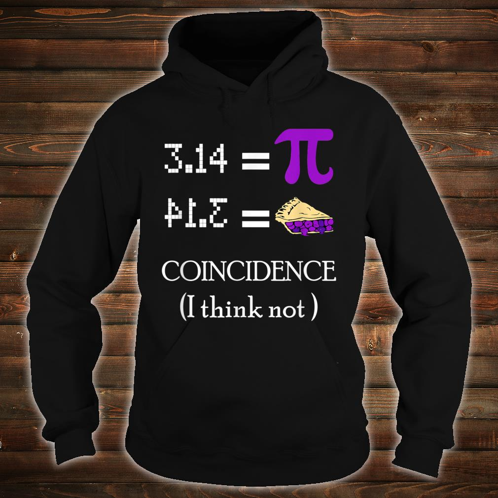 Pi Equals Pie Coincidence I Think Not Pi Day 2020 Shirt hoodie