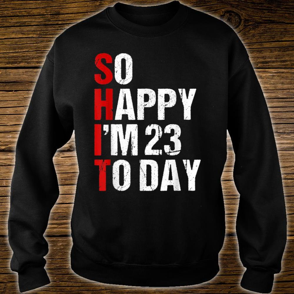 So Happy I'm 23 Years Old Shirt sweater