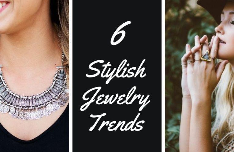 6 Stylish Jewelry Trends