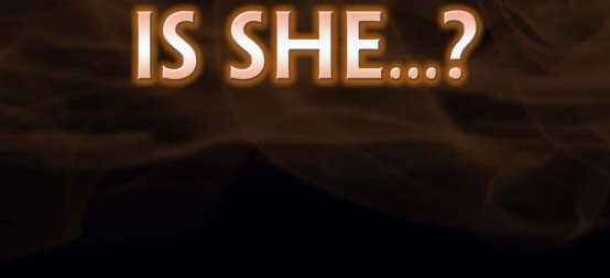 Is She…?