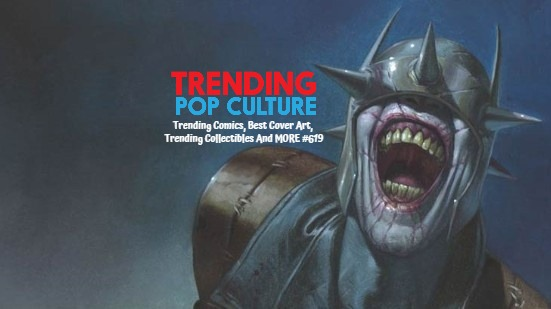 Trending Comics, Best Cover Art, Trending Collectibles And MORE #619