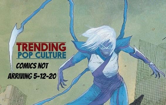 Comics NOT Arriving 5-13-20