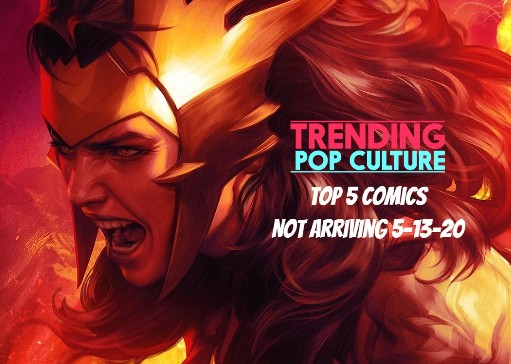 Top 5 Comics NOT Arriving on 5-13-20