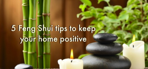 5 Feng Shui tips to keep your home positive