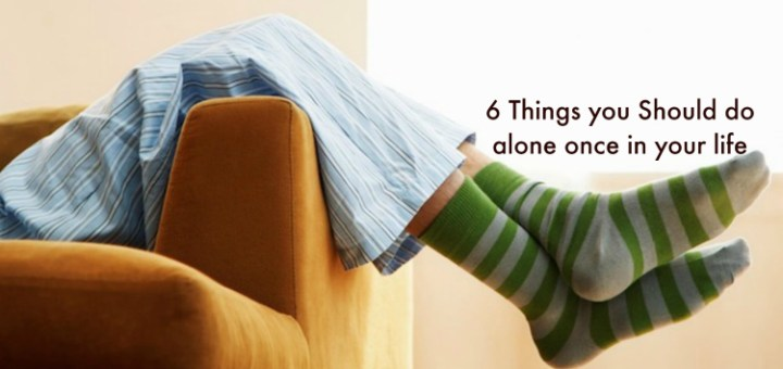 6 Things you Should doalone once in your life