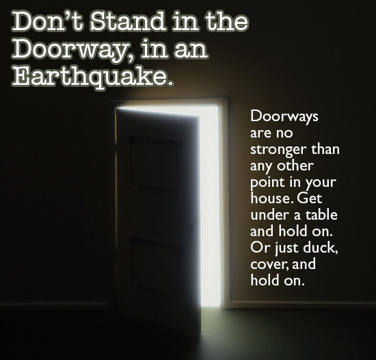 Don't stand under a doorway during an earthquake