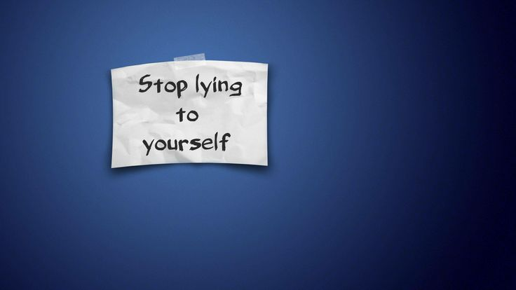 You can lie easily to yourself