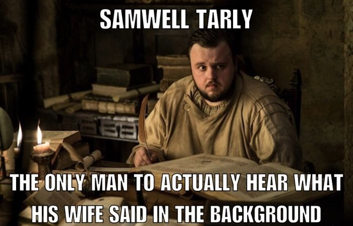 Well even Samwell Tarly was not spared