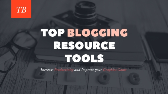 Top blogging resource tools