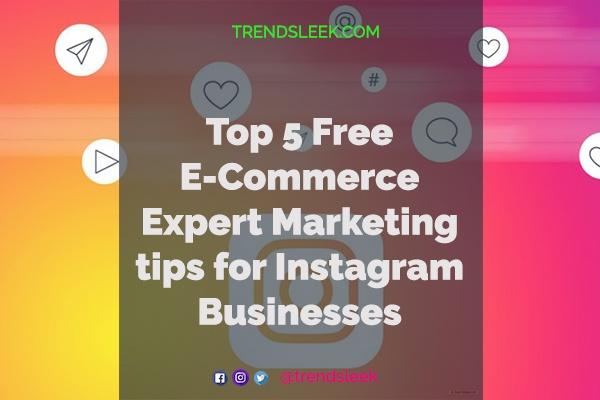 Top 5 Free E-Commerce Expert Marketing tips for Instagram Businesses