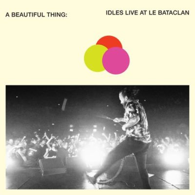 IDLES A Beautiful Thing: IDLES Live at Le Bataclan Full Album Zip Download Complete Tracklist Stream