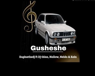 Euginethedj Gusheshe Mp3 Music Download feat DJ thiza, Nellow, Naida & Xain