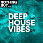 Nothing But… Deep House Vibes Vol. 04 (Zip & Tracklist)