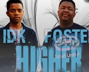 Foster & IDK Cpt Higher Mp3 Download