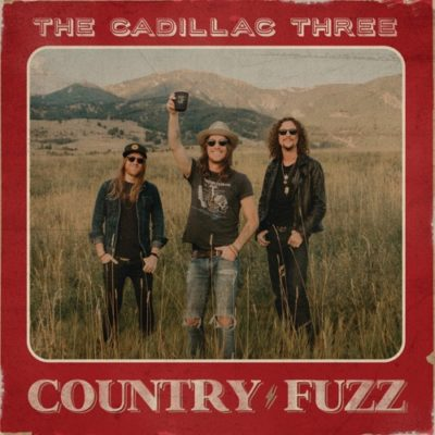 Stream The Cadillac Three COUNTRY FUZZ Full Album Zip Download Complete Tracklist