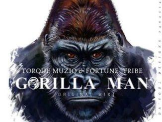 TorQue MuziQ & Fortune Tribe Gorilla Man Music Mp3 Download