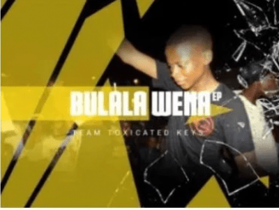 Toxicated Keys Bulala Wena Full Ep Zip Download