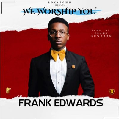 Frank Edwards We Worship You Music Free Mp3 Download