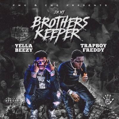 Yella Beezy & Trapboy Freddy I'm My Brother's Keeper