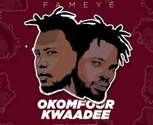 Fameye Okomfour Kwadee Music Free Mp3 Download