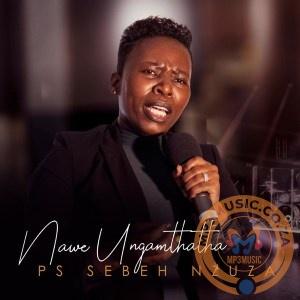Ps Sebeh Nzuza Nawe Ungamthatha Album Zip File Download