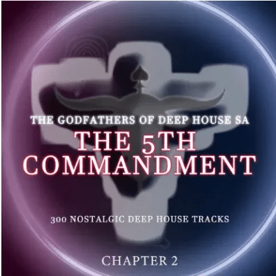The Godfathers Of Deep House SA The 5Th Commandment Chapter 2 Album Download