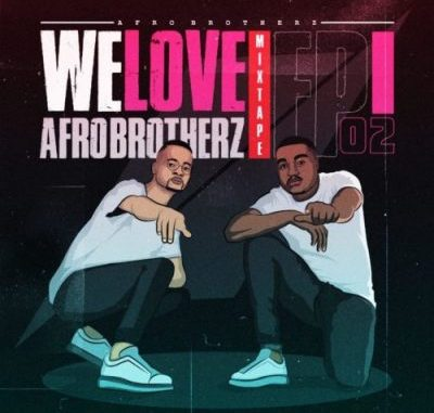 """Afro Brotherz We Love Afro Brotherz: South African talented artists Afro Brotherz ,drops a brand new song titled """"We Love Afro Brotherz"""" (Episode 2)"""