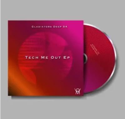 Gladiators Deep SA Tech Me Out Album Download