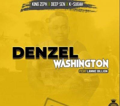 King Zeph Deep Sen & K-Sugah Denzel Washington MP3 Download