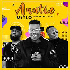 """Mitlo Auntie : South African rapper Mitlo, released an amazing brand new hiphop single titled """"Auntie"""" featuring Blaklez and Thabz"""