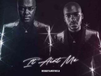 """Mshayi It Ain't Me: South African talented artist Mshayi and Mr Thela released a brand new track titled """"It Ain't Me"""" (Bootleg)"""