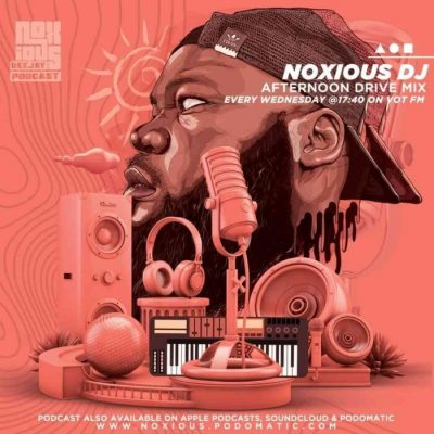 "Noxious DJ VOT FM Afternoon Drive Mix: South African artist Noxious DJ, dropped a brand new jam titled ""VOT FM Afternoon Drive Mix"" (14-July)"