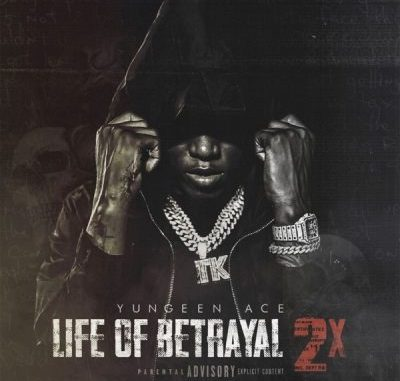 Yungeen Ace Life of Betrayal 2x Album Download