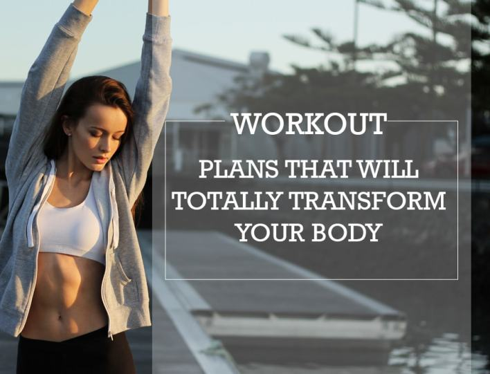 Workout Plans That Will Totally Transform Your Body