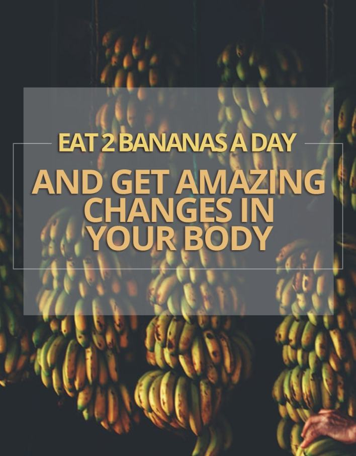 Eat 2 Bananas A Day And Get Amazing Changes In Your Body