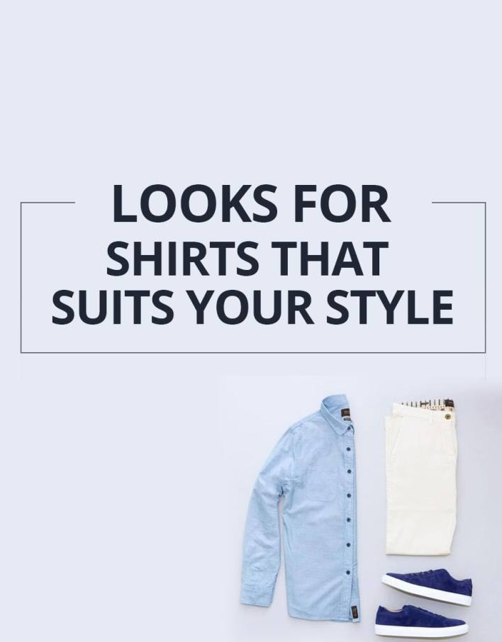 Looks For Shirts That Suits Your Style