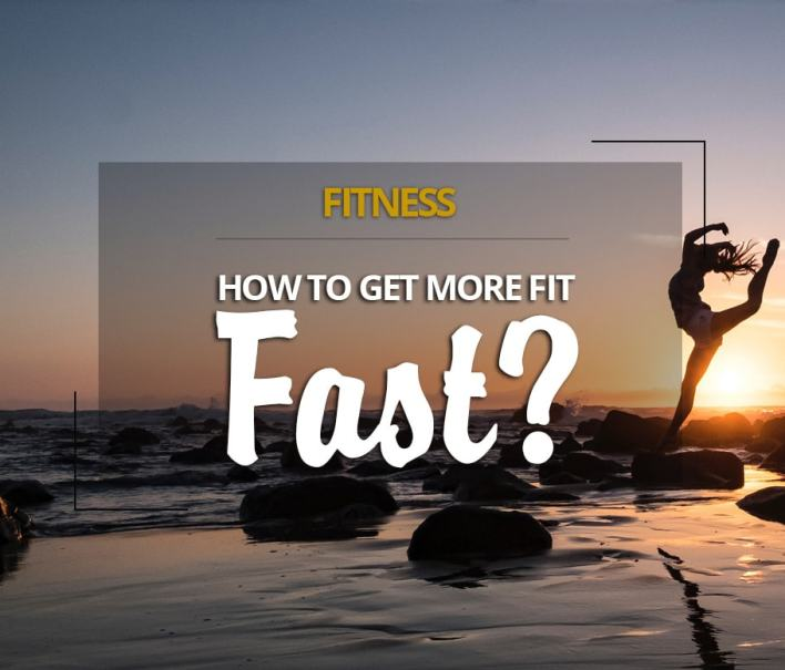 How to get more fit fast?