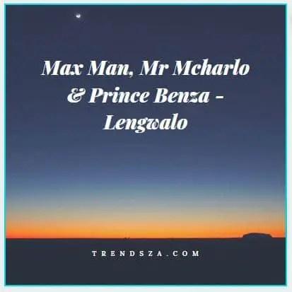 Max Man, Mr Mcharlo & Prince Benza - Lengwalo