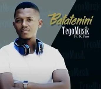 Tego Musik Ft K Fros - Batatenini (Amapiano) mp3 download