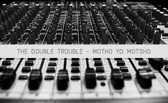The Double Trouble - Motho Yo Motsho Mp3 Download