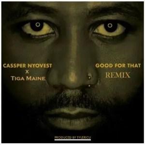 Cassper Nyovest Ft. Tiga Maine – Good For That (Remix)