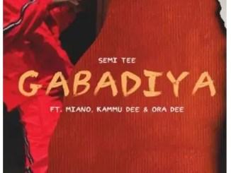 Semi Tee – Gabadiya Ft. Miano, Kammu Dee & Ora Dee Download Mp3