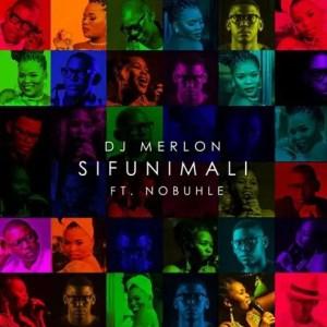 DJ Merlon – Sifuni Mali Ft. Nobuhle Julu Sound Remix Download Mp3