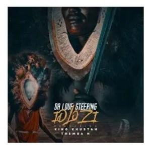 Da Louf Steering – Idlozi Ft. King Khustah & Themba N Download Mp3