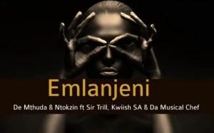 De Mthuda & Ntokzin – Emlanjeni Ft. Kwiish & Sir Trill Download Mp3