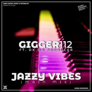 Gigger112 – Jazzy Vibes Ft. De'KeaY