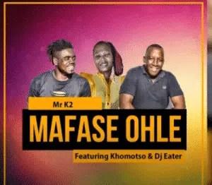 Mr K2 – Mafase Ohle Ft. Khomotso & DJ Eater (Original Mix)