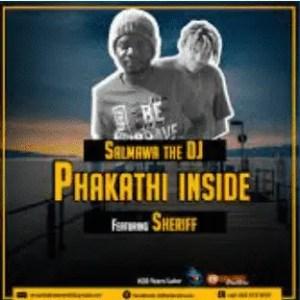 Salmawa The DJ – Phakathi Inside (Original) Ft. Sheriff
